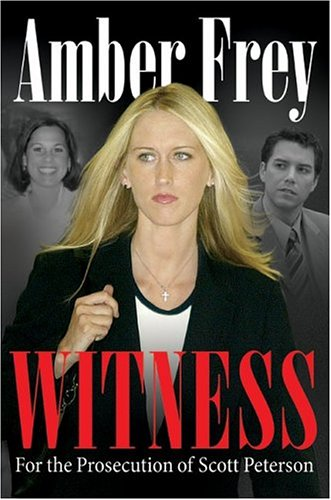Witness: For the Prosecution of Scott Peterson, Amber Frey