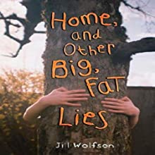 Home and Other Big, Fat Lies (       UNABRIDGED) by Jill Wolfson Narrated by Luci Christian Bell