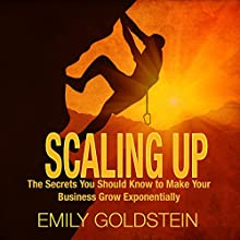 Scaling Up: The Secrets You Should Know to Make Your Business Grow Exponentially (       UNABRIDGED) by Emily Goldstein Narrated by Kelly Rhodes