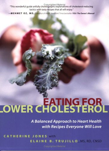 Eating for Lower Cholesterol: A Balanced Approach to Heart Health with Recipes Everyone Will Love by Catherine Jones, Elaine B. Trujillo