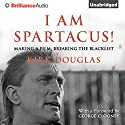 I Am Spartacus!: Making a Film, Breaking the Blacklist (       UNABRIDGED) by Kirk Douglas Narrated by Michael Douglas