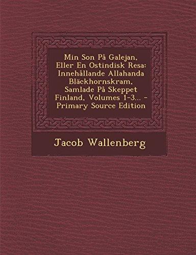 Min Son På Galejan, Eller En Ostindisk Resa: Innehållande Allahanda Bläckhornskram, Samlade På Skeppet Finland, Volumes 1-3...