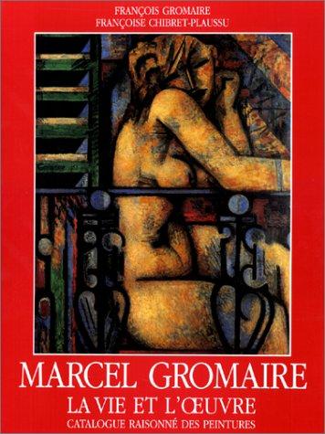 Marcel Gromaire : La Vie et l'oeuvre, catalogue raisonné des peintures