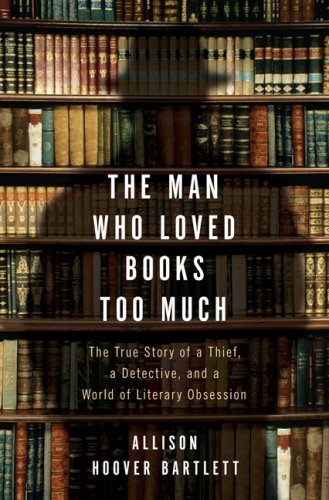 Image for The Man Who Loved Books Too Much: The True Story of a Thief, a Detective, and a World of Literary Obsession