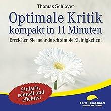 Optimale Kritik - kompakt in 11 Minuten: Erreichen Sie mehr durch simple Kleinigkeiten! Hörbuch von Thomas Schlayer Gesprochen von: Ralph Wagner
