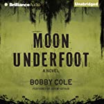 Moon Underfoot: A Jake Crosby Thriller, Book 2 (       UNABRIDGED) by Bobby Cole Narrated by Jeremy Arthur
