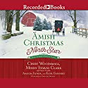 Amish Christmas at North Star: Four Stories of Love and Family (       UNABRIDGED) by Cindy Woodsmall, Amanda Flower, Mindy Starns Clark, Emily Clark, Katie Ganshert Narrated by Christina Moore
