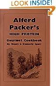 Alferd Packer's High Protein Cookbook