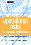 Measuring and Managing Operational Risks in Financial Institutions:Tools, Techniques, and other Resources