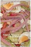 Joachims Kochbuch Band 1 Vorspeisen: Praktische Rezepte f�r den Alltag und das Besondere