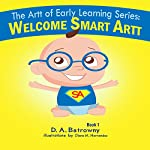 Welcome Smart Artt: The Artt of Early Learning Series, Book 1 | D.A. Batrowny