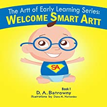 Welcome Smart Artt: The Artt of Early Learning Series, Book 1 Audiobook by D.A. Batrowny Narrated by Millian Quinteros