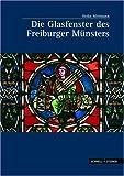 Die Glasfenster des Freiburger Münsters (Große Kunstführer / Große Kunstführer / Kirchen und Klöster)