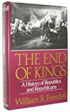 The End of Kings: A History of Republics and Republicans