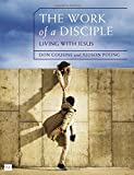img - for The Work of a Disciple: Living Like Jesus: How to Walk with God, Live His Word, Contribute to His Work, and Make a Difference in the World (Walking with God Series) book / textbook / text book