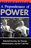 A Preponderance of Power: National Security, the Truman Administration, and the Cold War