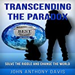 Transcending the Paradox: Solve the Riddle and Change the World | John Anthony Davis