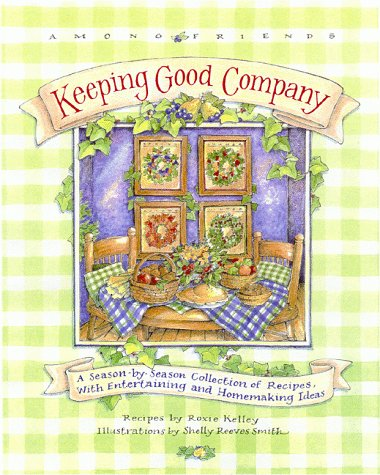 Keeping Good Company: A Season-by-Season Collection of Recipes, with Entertaining and Homemaking Ideas (Among Friends)