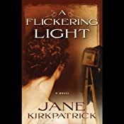 A Flickering Light: Portraits of the Heart, Book 1 | [Jane Kirkpatrick]