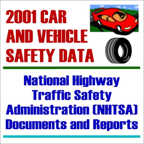2001 Car and Vehicle Safety Data : National Highway Traffic Safety Administration (NHTSA) Documents and Reports