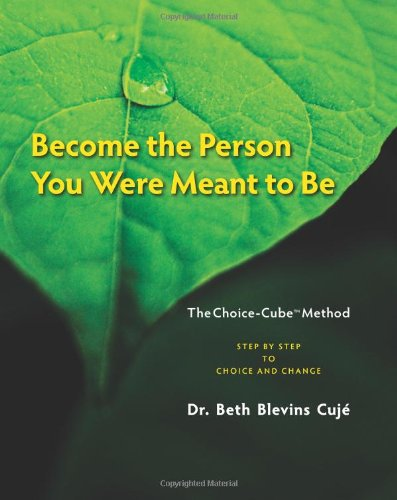 Become the Person You Were Meant to Be: Step by Step to Choice and Change, First Edition