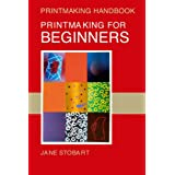 Printmaking for Beginners (Printmaking Handbooks)by Jane Stobart
