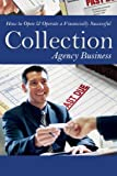 How to Open & Operate a Financially Successful Collection Agency Business (How to Open and Operate a Financially Successful...)