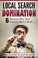 Local Search Domination: 6 Reasons Why Your Website Won't Work Front Cover