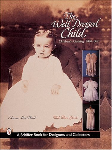 The Well-dressed Child: Children's Clothing 1820s-1950s
