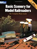 Basic Scenery for Model Railroaders: The Complete Photo Guide