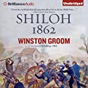 Shiloh, 1862 (       UNABRIDGED) by Winston Groom Narrated by Eric G. Dove