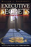 By William J. Daugherty Executive Secrets: Covert Action and the Presidency