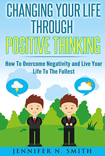 Positive Thinking: Changing Your Life Through Positive Thinking, How To Overcome Negativity and Live Your Life To The Fullest (Self Improvement Book 4) (Positive Thinking Relationship compare prices)
