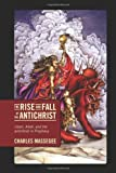 Charles Massegee The Rise and Fall of the Antichrist: Islam, Allah, and the Antichrist in Prophecy