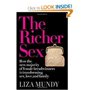 The Richer Sex: How the New Majority of Female Breadwinners Is Transforming Sex, Love and Family