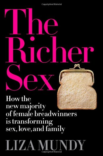 The Richer Sex: How the New Majority of Female Breadwinners Is Transforming Sex, Love and Family: Liza Mundy: 9781439197714: Amazon.com: Books