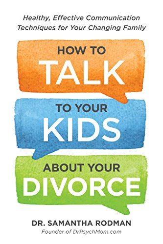 How to Talk to Your Kids about Your Divorce: Healthy, Effective Communication Techniques for Your Changing Family, Rodman, Samantha