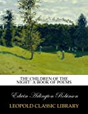 The children of the night: a book of poems