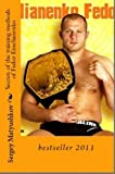 The secrets of training methods Fedor Emelianenko (the last Emperor) (English Edition)