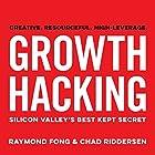 Growth Hacking: Silicon Valley's Best Kept Secret Hörbuch von Raymond Fong, Chad Riddersen Gesprochen von: Raymond Fong, Chad Riddersen