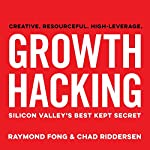 Growth Hacking: Silicon Valley's Best Kept Secret | Raymond Fong,Chad Riddersen