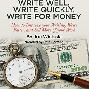 Write Well, Write Quickly, Write for Money Audiobook