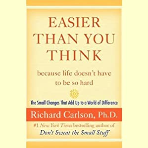 Easier Than You Think: The Small Changes That Add Up to a World of Difference   [Richard Carlson]
