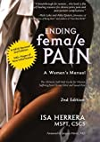 img - for Ending Female Pain, A Woman's Manual, Expanded 2nd Edition: The Ultimate Self-Help Guide for Women Suffering From Chronic Pelvic and Sexual Pain book / textbook / text book