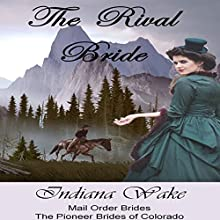 Mail Order Brides: The Rival Bride: The Pioneer Mail Order Brides of Colorado Book 1 (       UNABRIDGED) by Indiana Wake Narrated by Stephanie Quinn