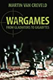 Wargames: From Gladiators to Gigabytes (1107684420) by Creveld, Martin van