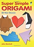 Super Simple Origami: 32 New Designs (Dover Origami Papercraft) (0486483614) by John Montroll