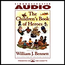 The Children's Book of Heroes (       ABRIDGED) by William J. Bennett Narrated by William J. Bennett