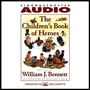 The Children's Book of Heroes | [William J. Bennett]