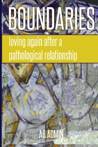 Boundaries: Loving Again After a Pathological Relationship